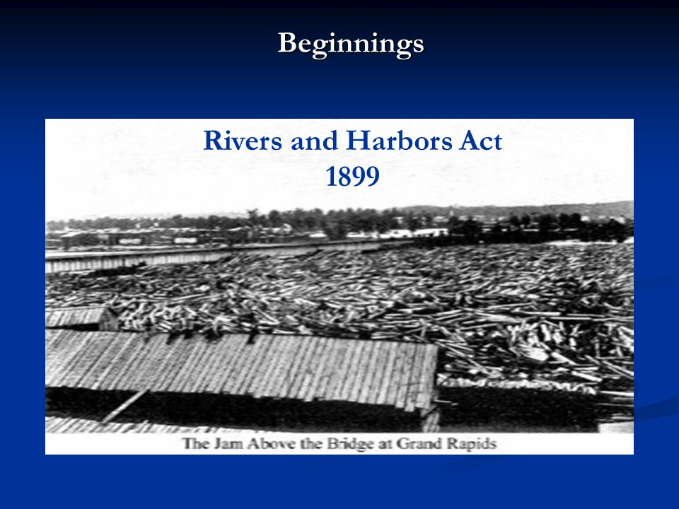 Beginnings Rivers and Harbors Act 1899