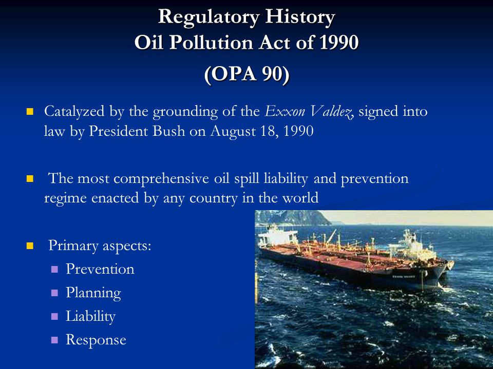 Regulatory History Oil Pollution Act of 1990 (OPA 90)