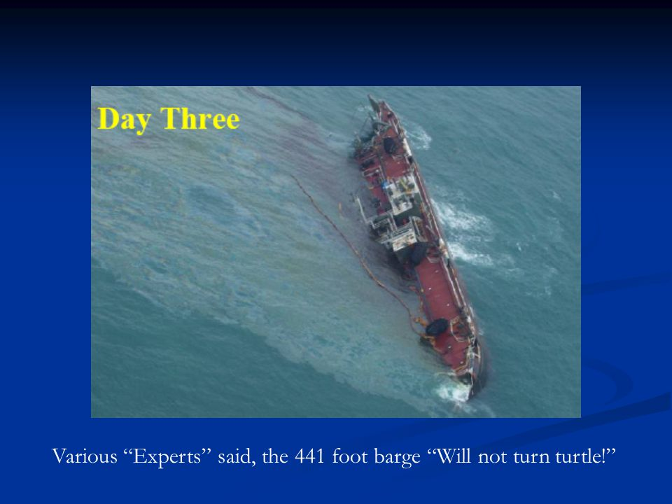 Various Experts said, the 441 foot barge Will not turn turtle!