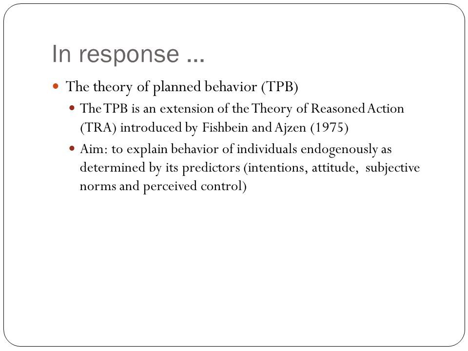 In response … The theory of planned behavior (TPB)