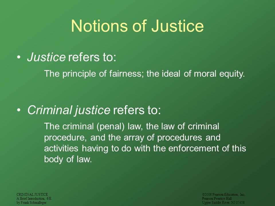 Notions of Justice Justice refers to: Criminal justice refers to: