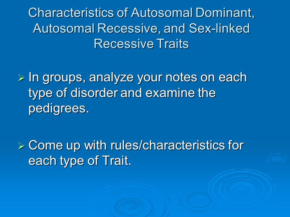 Characteristics of Autosomal Dominant, Autosomal Recessive, and Sex-linked Recessive Traits
