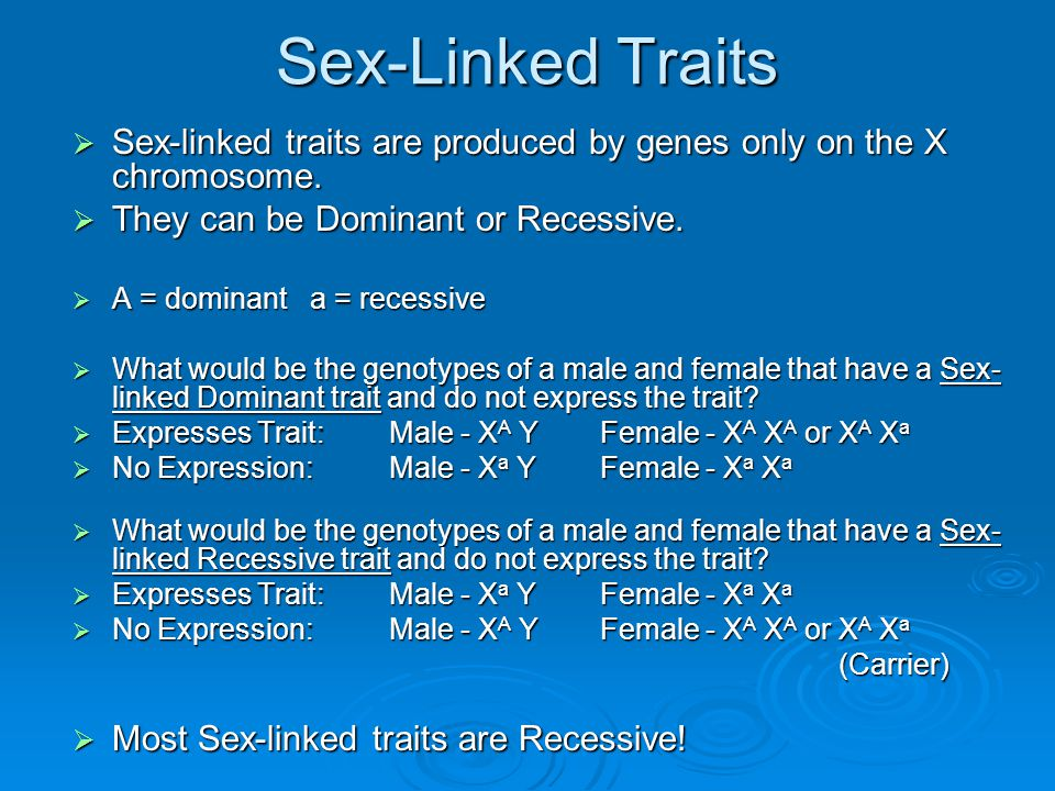 Sex-Linked Traits Sex-linked traits are produced by genes only on the X chromosome. They can be Dominant or Recessive.
