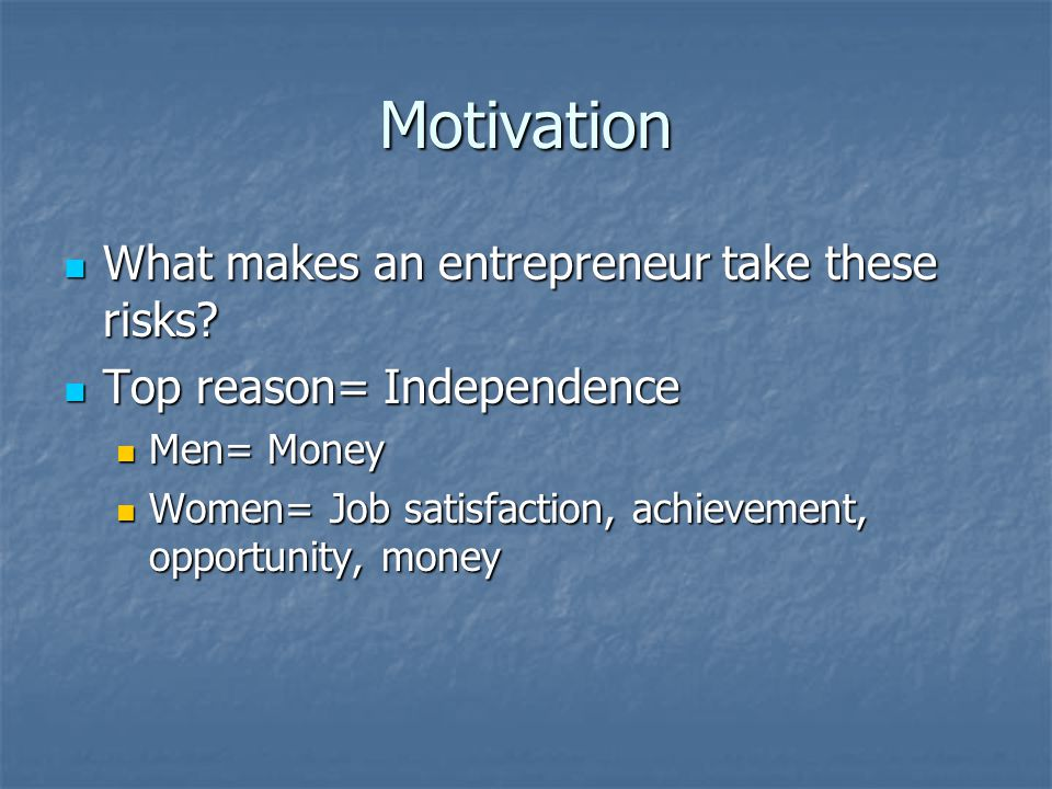Motivation What makes an entrepreneur take these risks