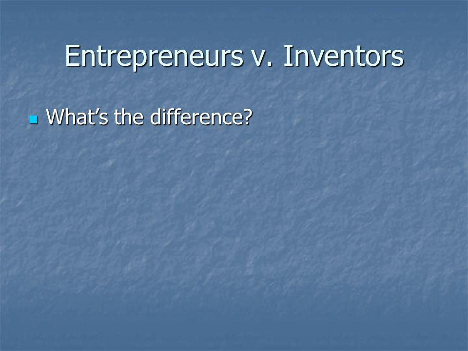 Entrepreneurs v. Inventors