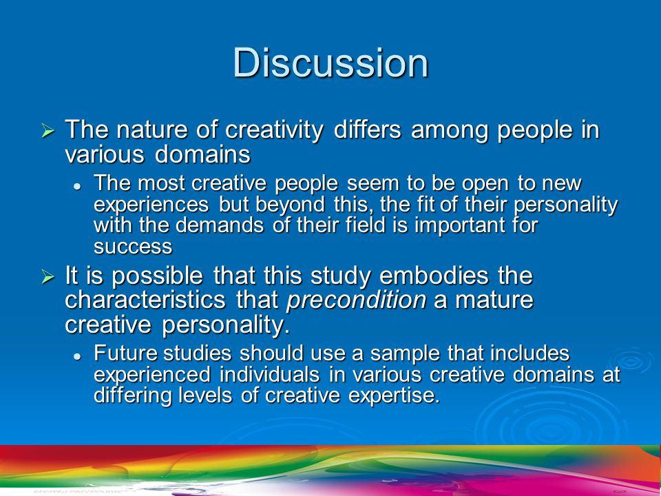 Discussion The nature of creativity differs among people in various domains.