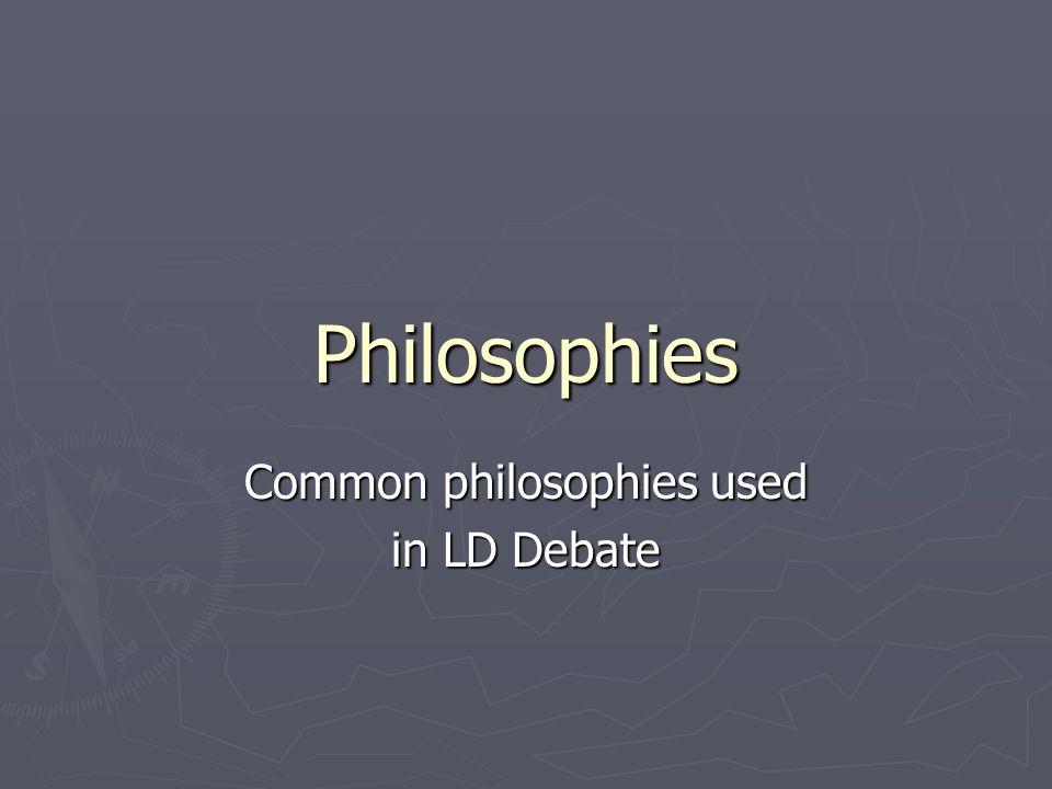 Common philosophies used in LD Debate
