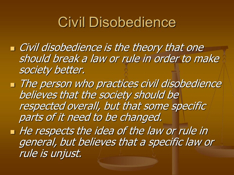 Civil Disobedience Civil disobedience is the theory that one should break a law or rule in order to make society better.