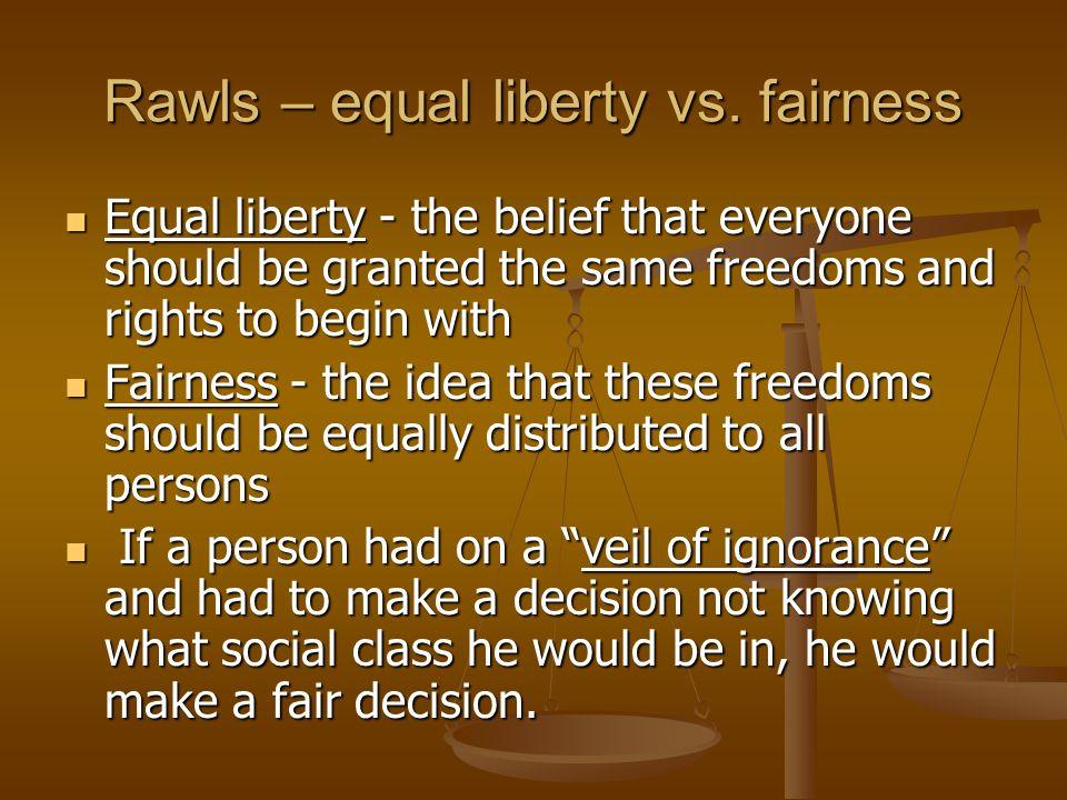 Rawls – equal liberty vs. fairness