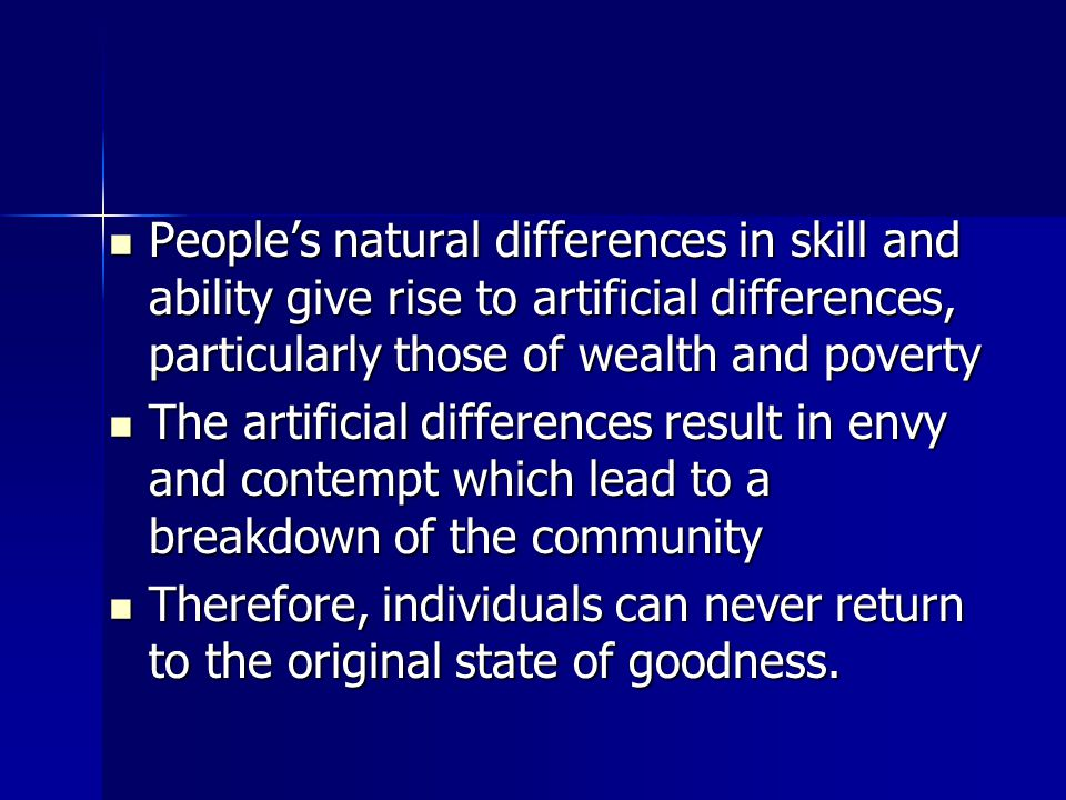 People's natural differences in skill and ability give rise to artificial differences, particularly those of wealth and poverty