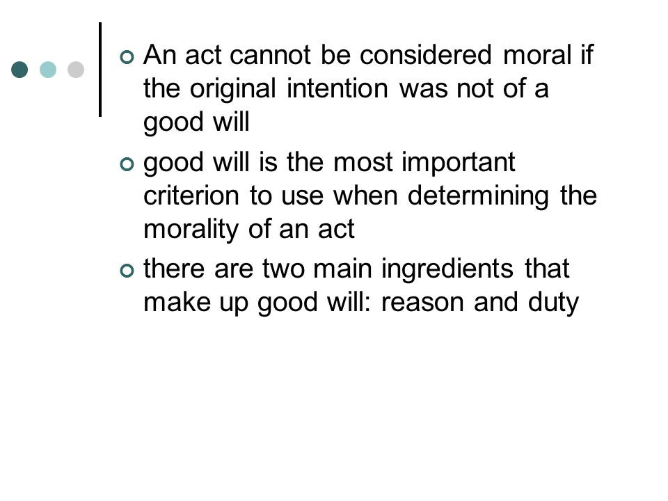 An act cannot be considered moral if the original intention was not of a good will