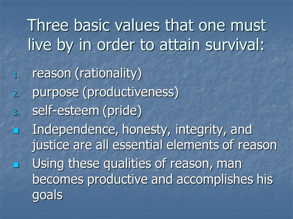 Three basic values that one must live by in order to attain survival: