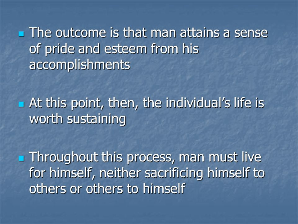 The outcome is that man attains a sense of pride and esteem from his accomplishments