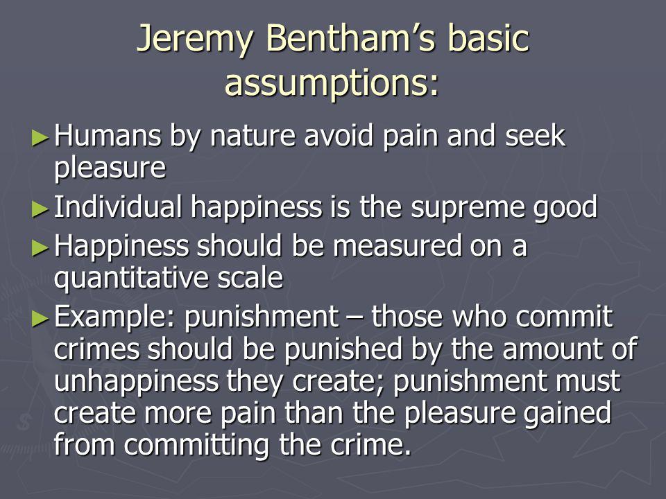 Jeremy Bentham's basic assumptions: