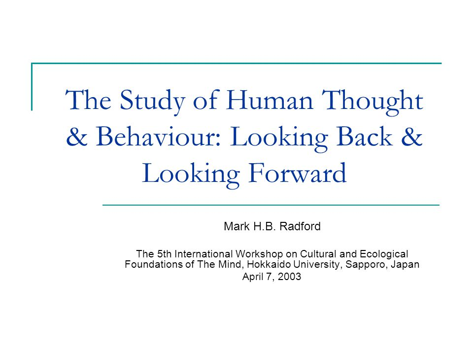 The Study of Human Thought & Behaviour: Looking Back & Looking Forward