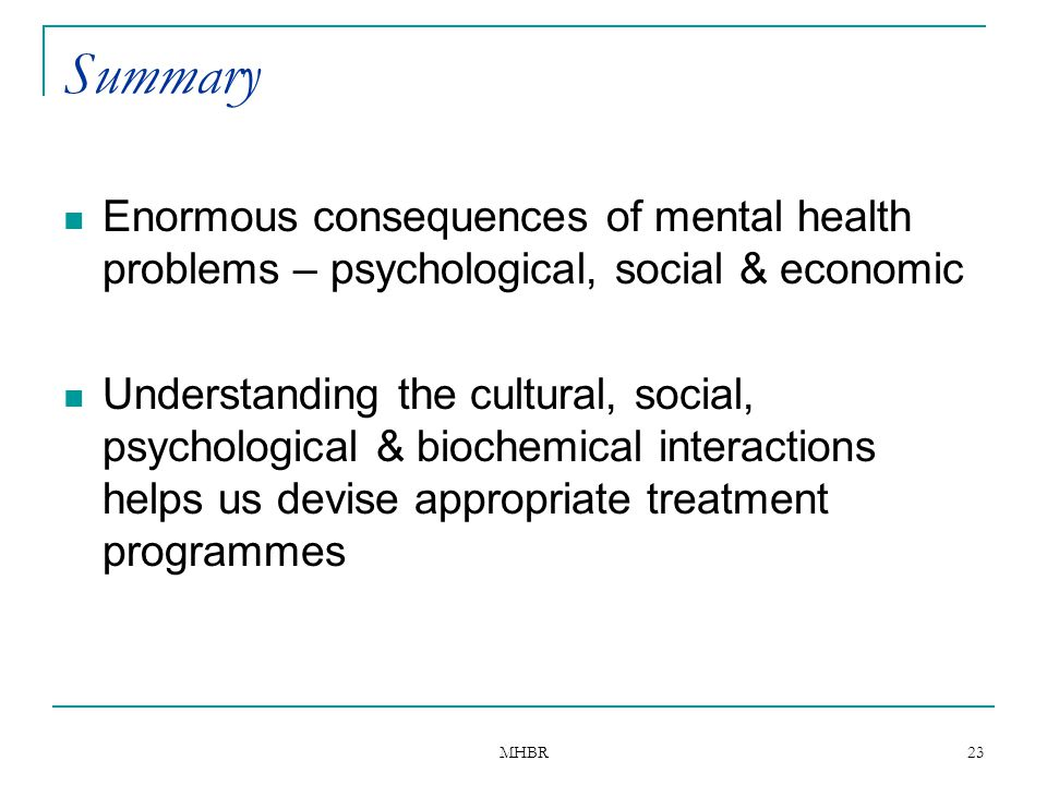 Summary Enormous consequences of mental health problems – psychological, social & economic.