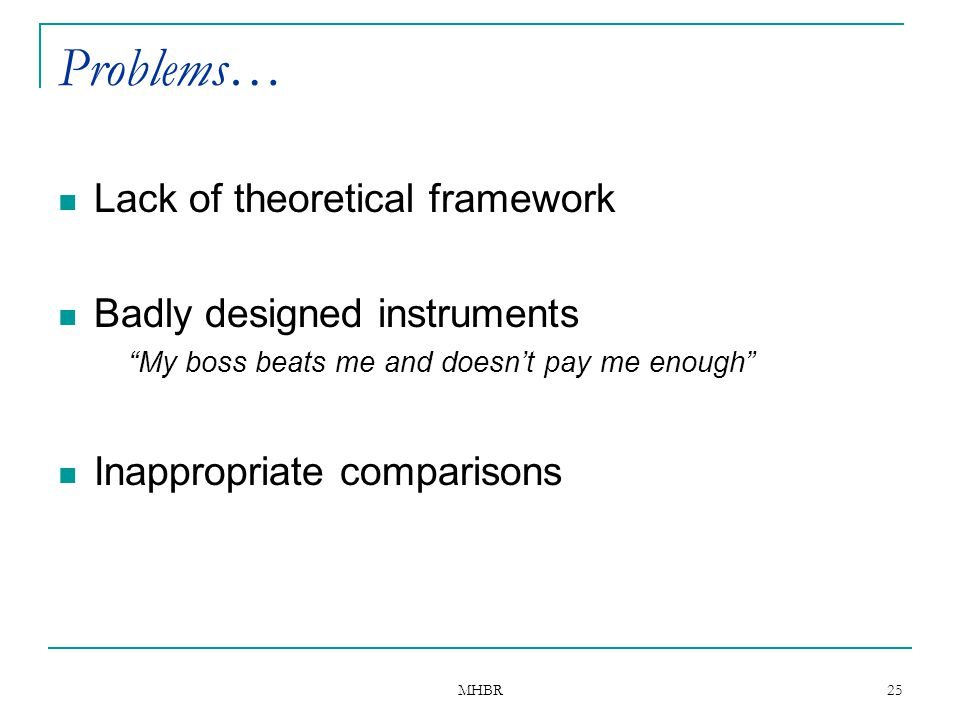 Problems… Lack of theoretical framework Badly designed instruments