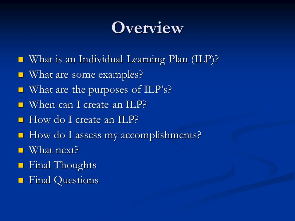 Overview What is an Individual Learning Plan (ILP)