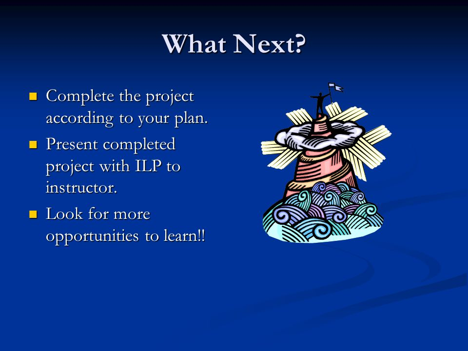 What Next Complete the project according to your plan.