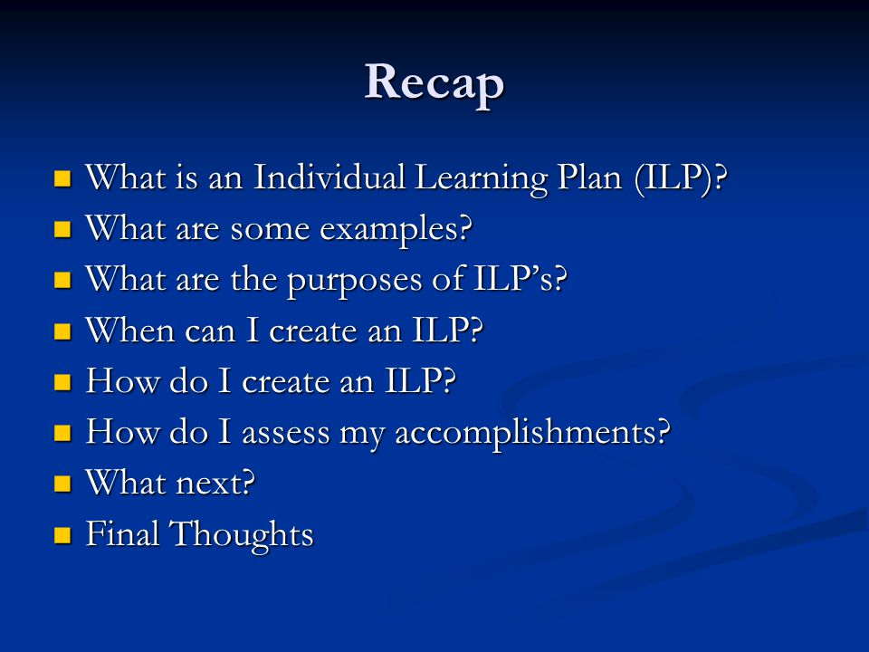 Recap What is an Individual Learning Plan (ILP)