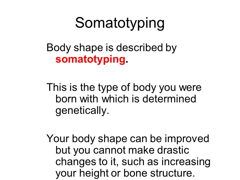 Somatotyping Body shape is described by somatotyping.