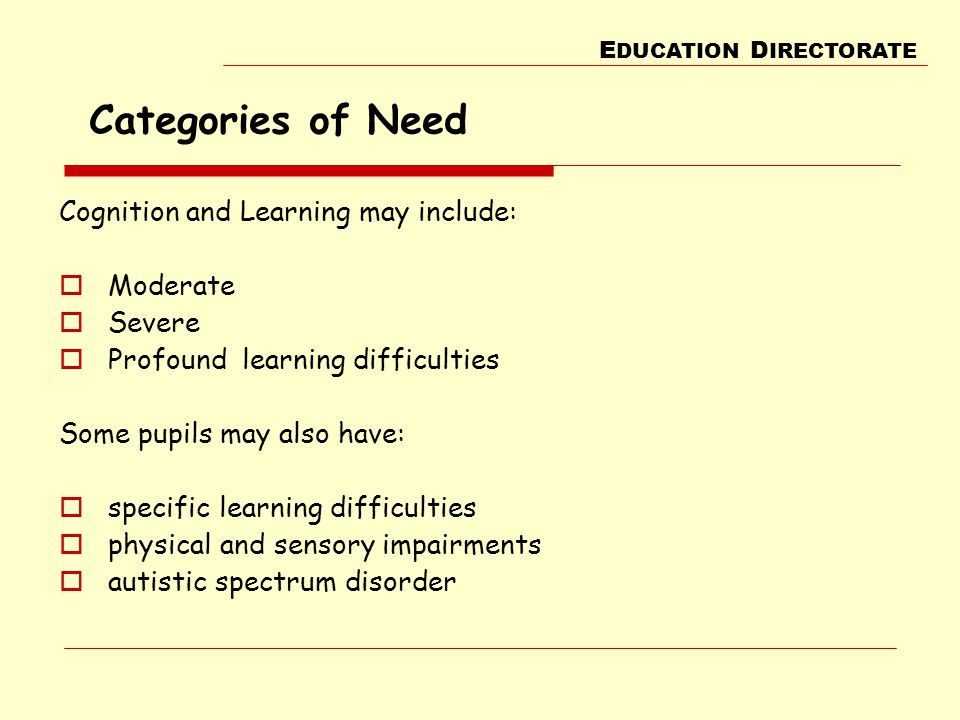 Categories of Need Cognition and Learning may include: Moderate Severe