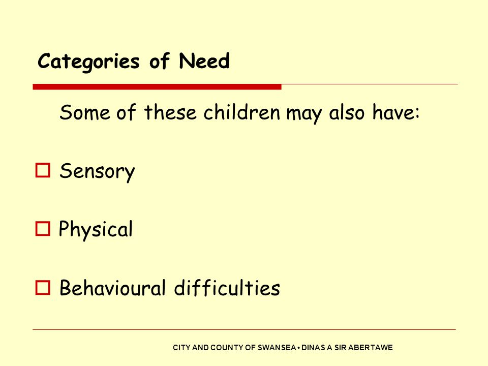 Some of these children may also have: Sensory Physical