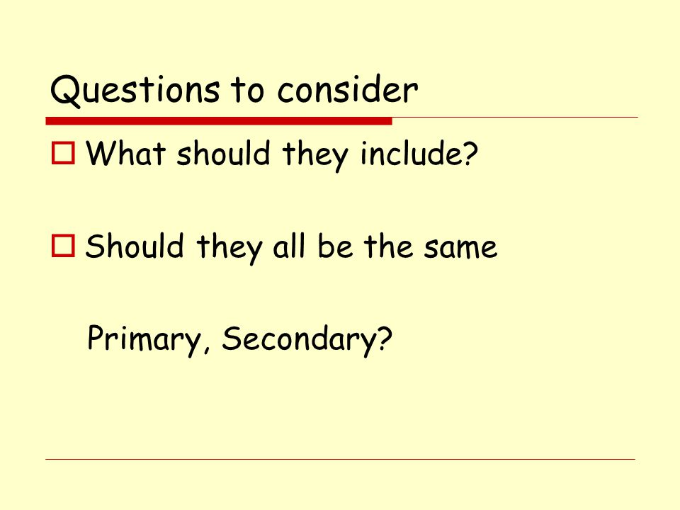 Questions to consider What should they include