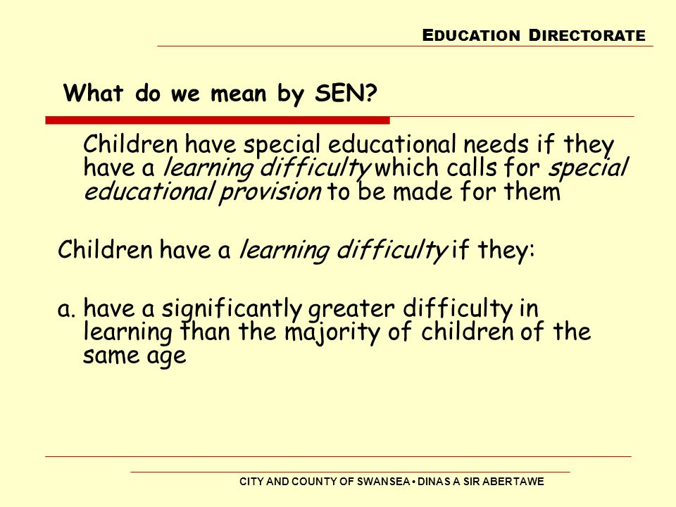 Children have a learning difficulty if they: