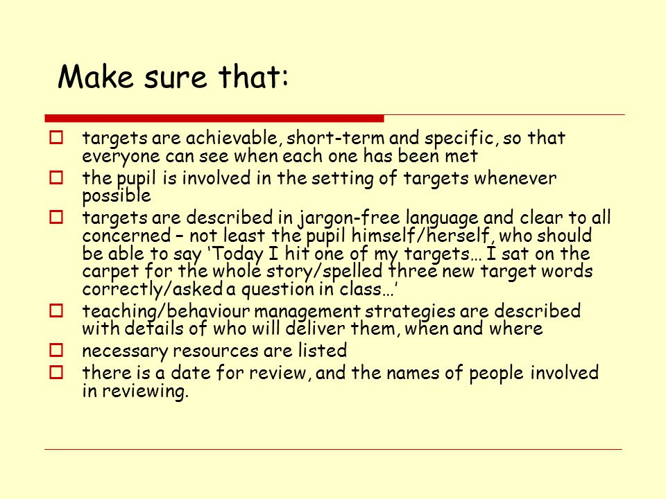 Make sure that: targets are achievable, short-term and specific, so that everyone can see when each one has been met.