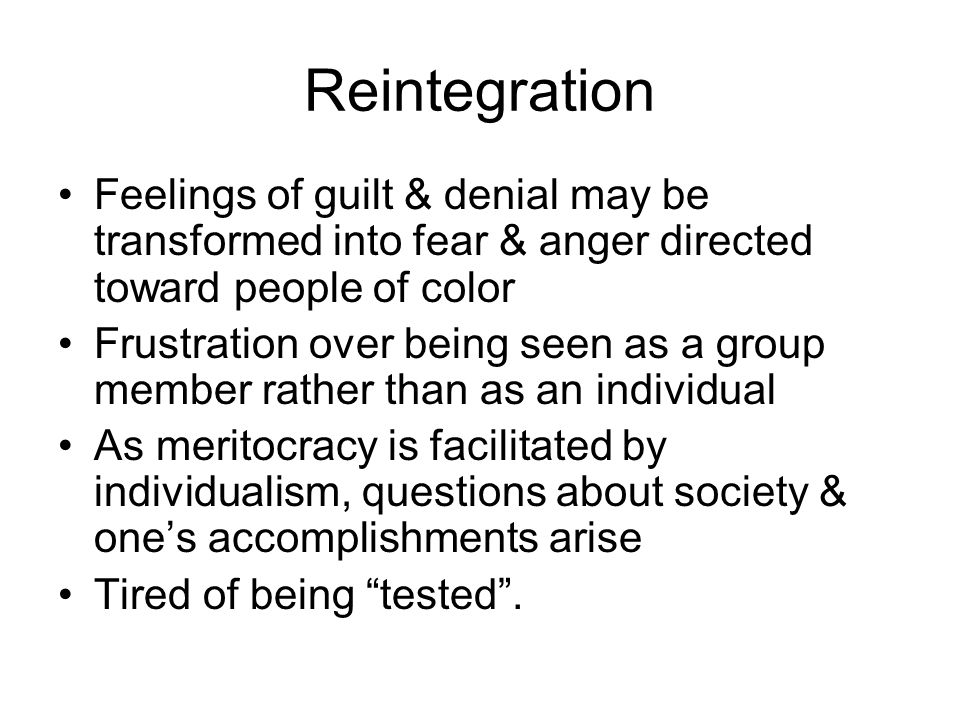 Reintegration Feelings of guilt & denial may be transformed into fear & anger directed toward people of color.