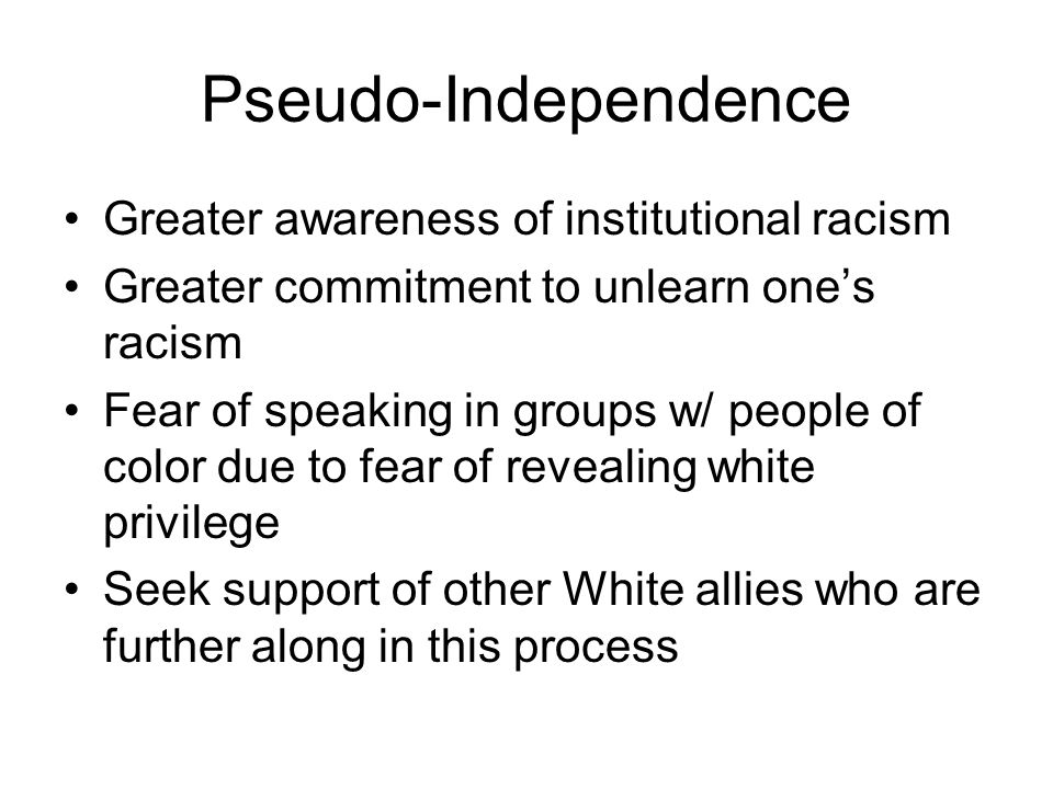 Pseudo-Independence Greater awareness of institutional racism