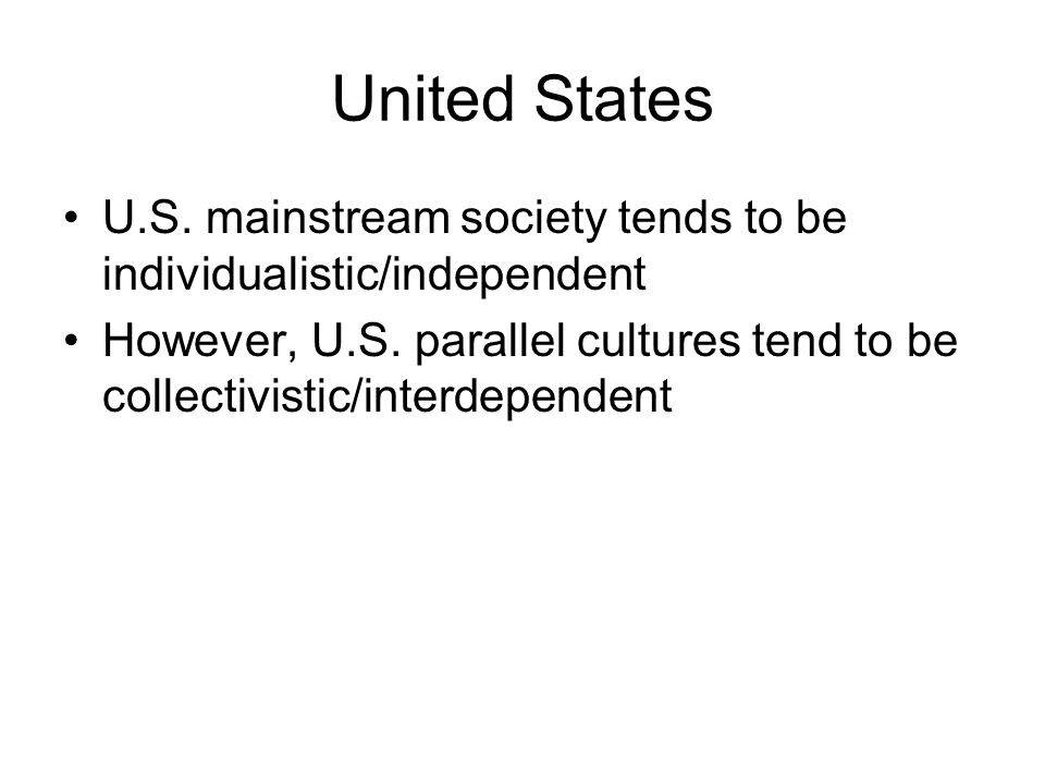 United States U.S. mainstream society tends to be individualistic/independent.