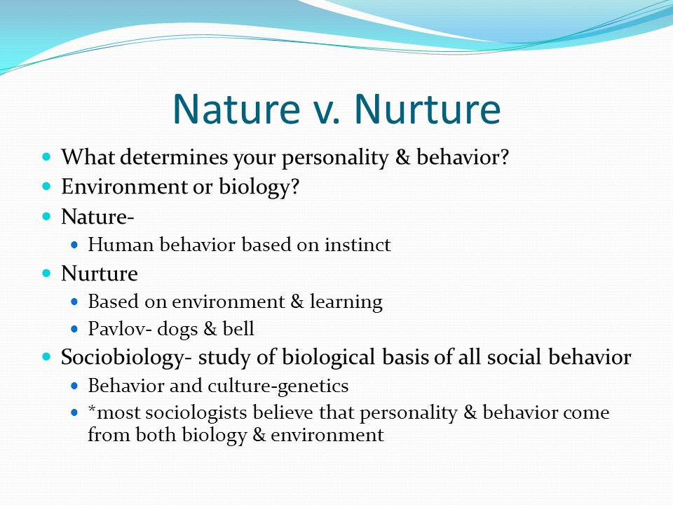 nature or nurture a determination of the behavior of children The nature versus nurture debate involves whether  (which led to policy-based surgical sex changed in children such as  genes and behavior: nature-nurture.