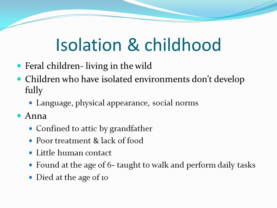 Isolation & childhood Feral children- living in the wild