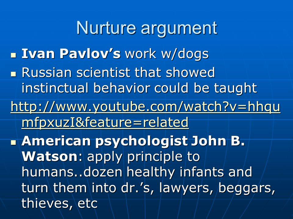 Nurture argument Ivan Pavlov's work w/dogs