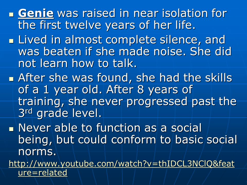 Genie was raised in near isolation for the first twelve years of her life.