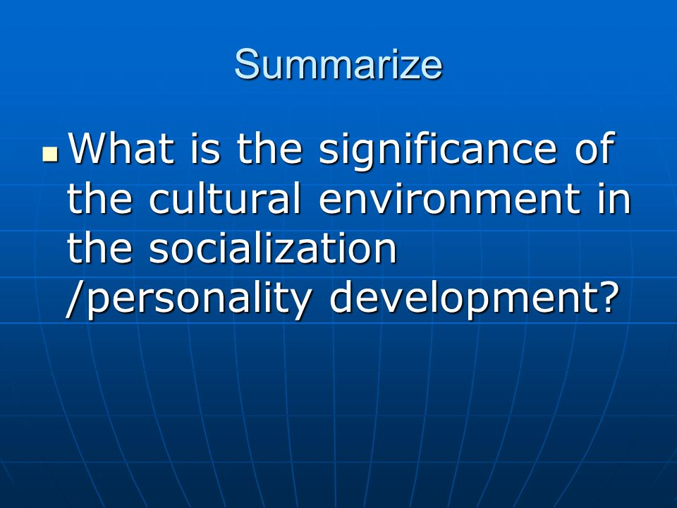 Summarize What is the significance of the cultural environment in the socialization /personality development