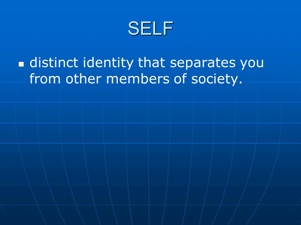 SELF distinct identity that separates you from other members of society.