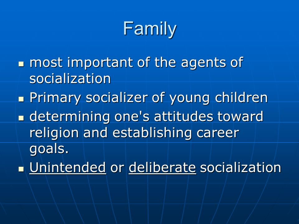Family most important of the agents of socialization