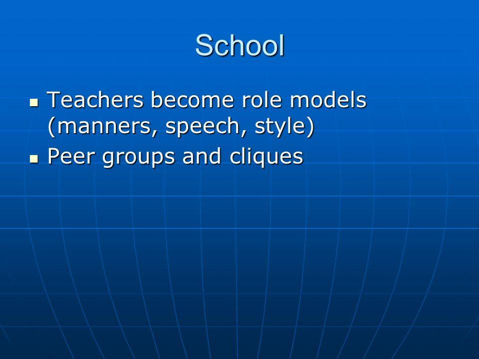 School Teachers become role models (manners, speech, style)