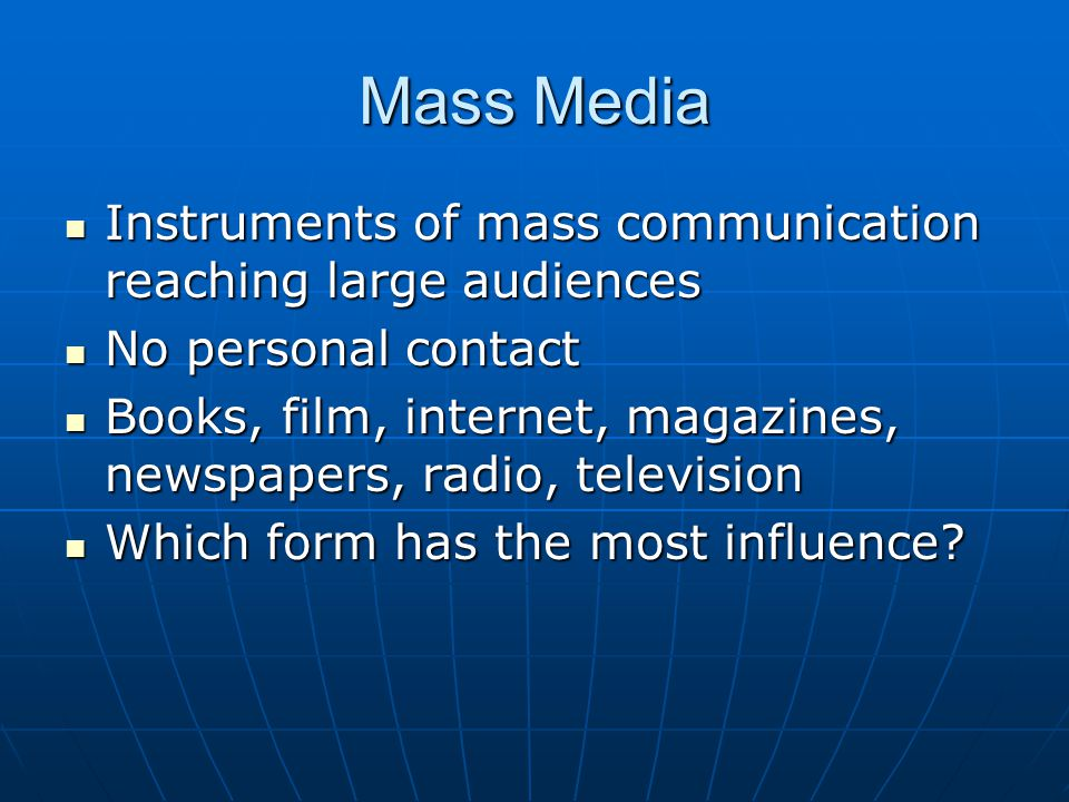 Mass Media Instruments of mass communication reaching large audiences