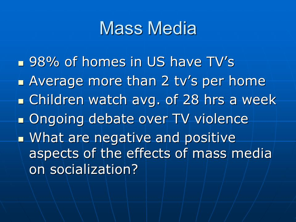 Mass Media 98% of homes in US have TV's