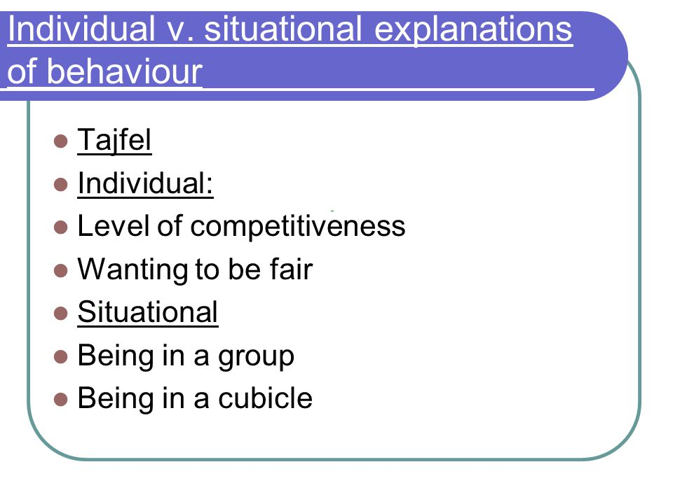 Individual v. situational explanations of behaviour