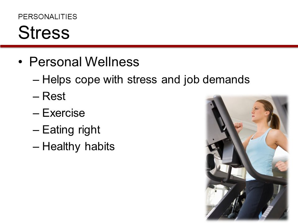 Personal Wellness Helps cope with stress and job demands Rest Exercise