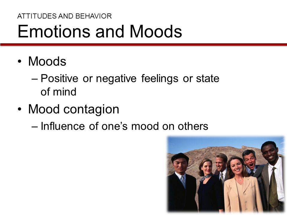 ATTITUDES AND BEHAVIOR Emotions and Moods