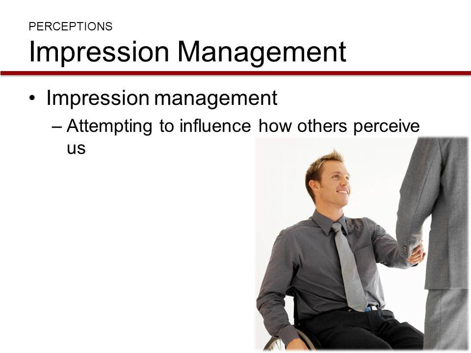 PERCEPTIONS Impression Management