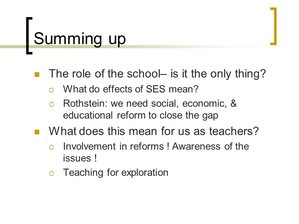 Summing up The role of the school– is it the only thing