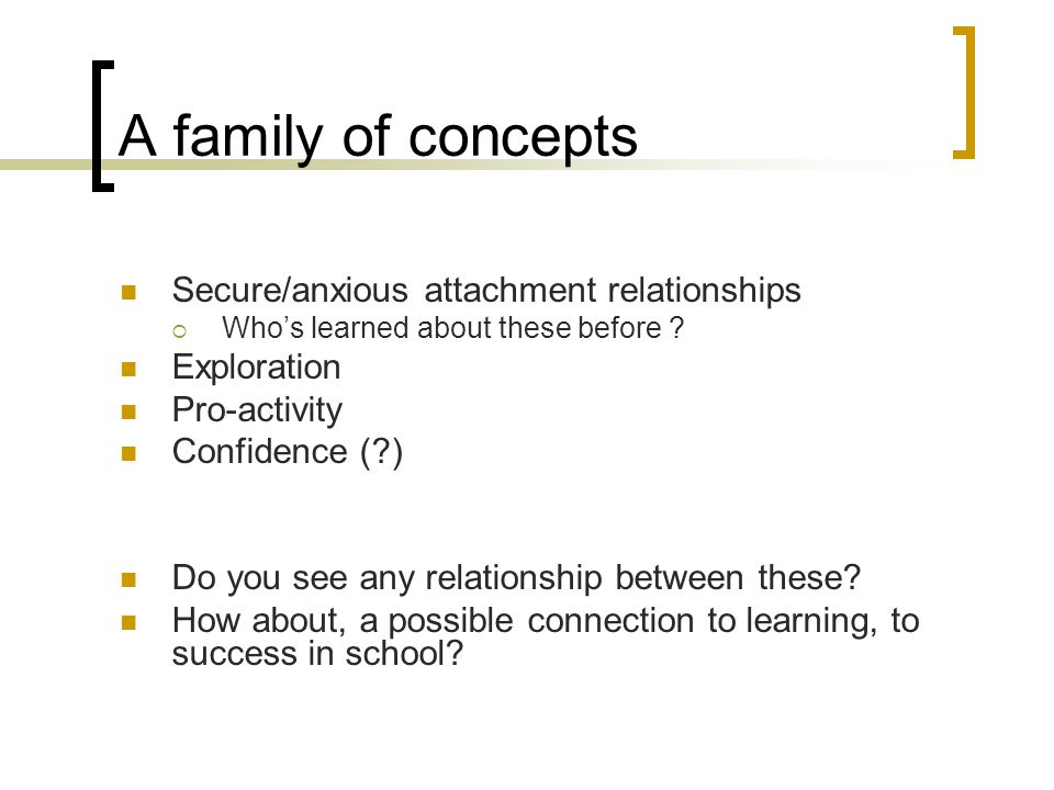 A family of concepts Secure/anxious attachment relationships