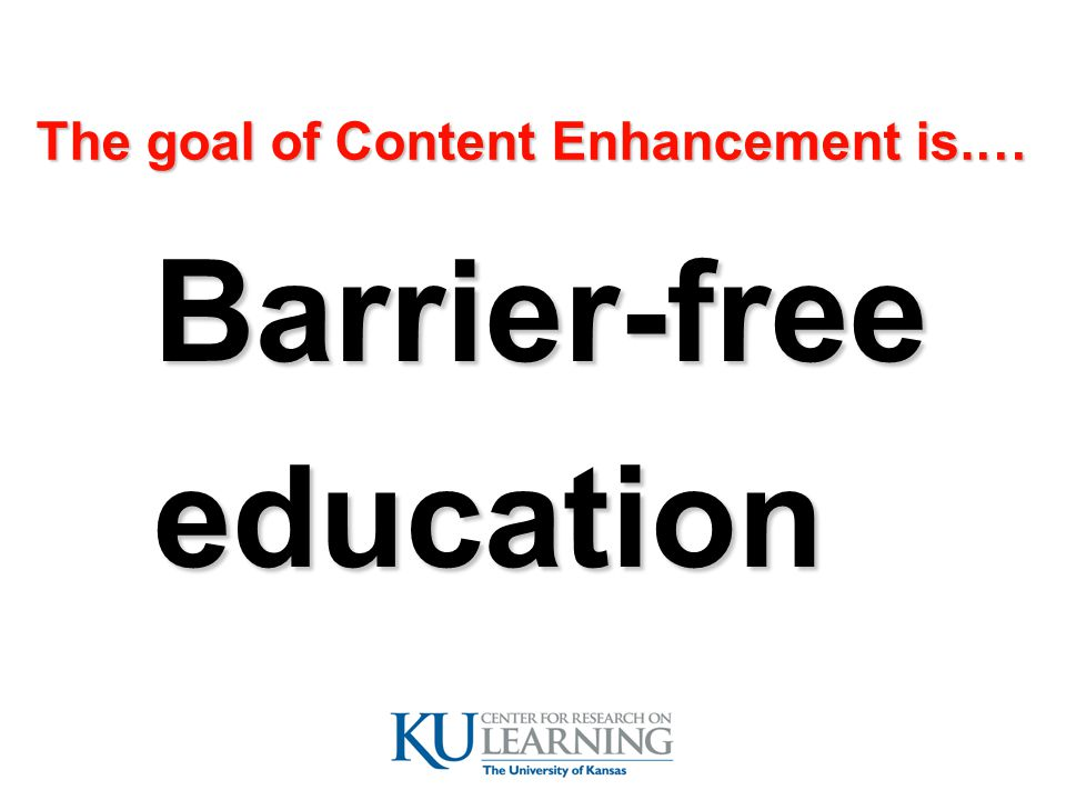 The goal of Content Enhancement is.…